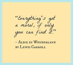 alice in wonderland quote - moral