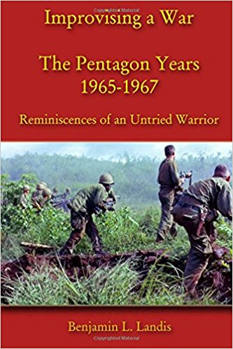 Improvising a War--The Pentagon Years 1965-1968, Col. Benjamin L Landis, The Vietnam War, Career Military Officers